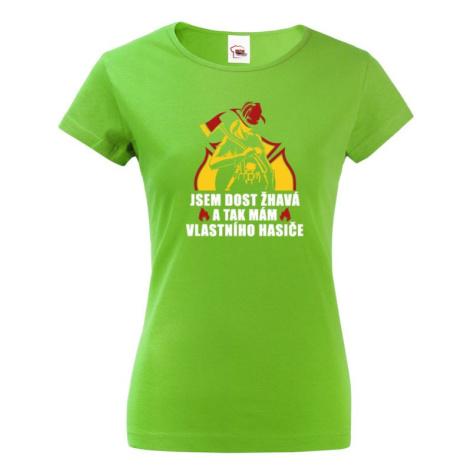 Dámske tričko Som dosť horúca a tak mám vlastného hasičov
