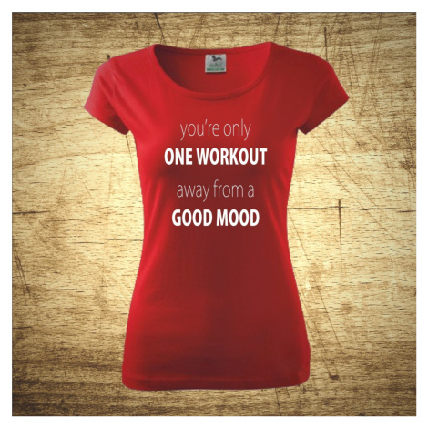 Tričko s motivem you'r only one workout, away from a good mood