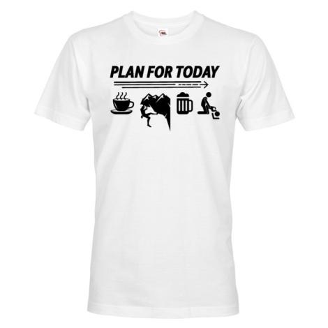 Pánske tričko Plan for Today - skvelý darček k narodeninám